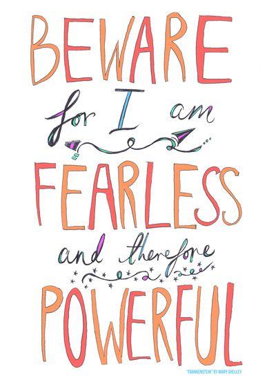 Quotation by Mary Shelley; illustration by Rosianna via http://society6.com/Rosianna/Beware-Fearless-Powerful_Print