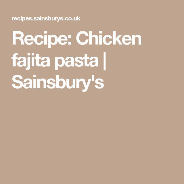 Recipe: Chicken fajita pasta   Sainsbury's
