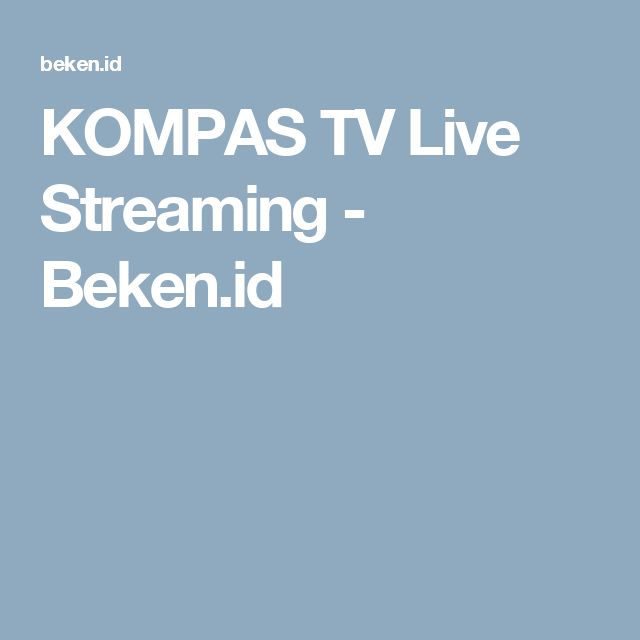 KOMPAS TV Live Streaming - Beken.id