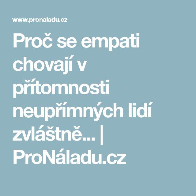 Proč se empati chovají v přítomnosti neupřímných lidí zvláštně... | ProNáladu.cz