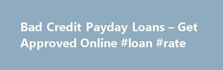 Bad Credit Payday Loans – Get Approved Online #loan #rate http://loan-credit.remmont.com/bad-credit-payday-loans-get-approved-online-loan-rate/  #payday loans online # Get Fast and Easy Access To Bad Credit Payday Loans Linkedin Need a loan? Worried about your credit score? PaydayLoansOnline.net can help you to apply for bad credit payday loans within minutes from your home or office. We specialize in helping our customers to make contact with trusted and reliable lenders […]
