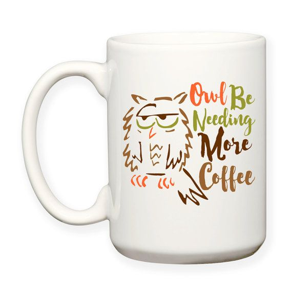 Funny I'll Owl Be Needing More Coffee, Sleepy Owl Coffee Humor, Typography, Decorative, 15 oz, Coffee Mug, Tea Mug, Dishwasher Safe / Microwave Safe. Design will be on both sides of the mug. Product by TeesAndSpecialties