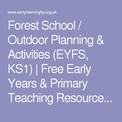Forest School / Outdoor Planning & Activities (EYFS, KS1) | Free Early Years & Primary Teaching Resources (EYFS & KS1)