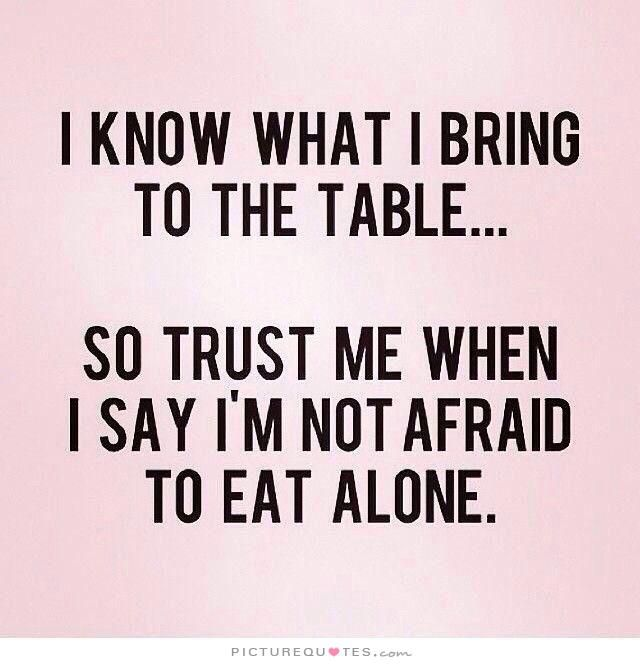 I Know What I Bring To The Table, So Trust Me When I Say I'm Not ...