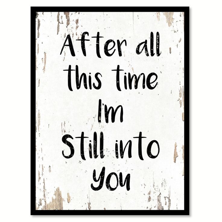 After all this time I'm still into you Quote Saying Gift Ideas Home Decor Wall…