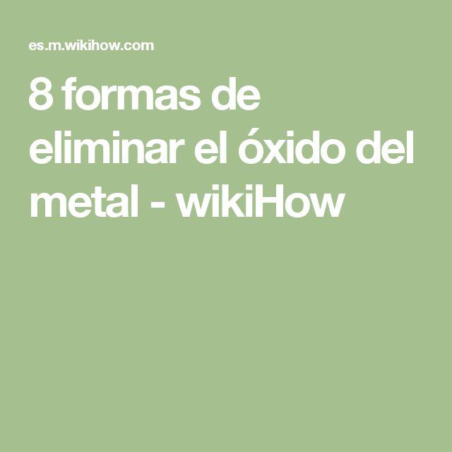 8 formas de eliminar el óxido del metal - wikiHow