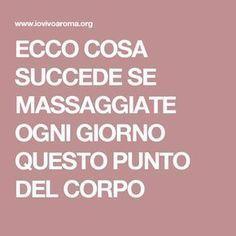 ECCO COSA SUCCEDE SE MASSAGGIATE OGNI GIORNO QUESTO PUNTO DEL CORPO