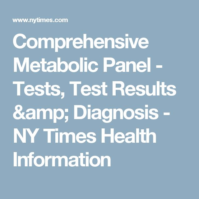 Comprehensive Metabolic Panel - Tests, Test Results & Diagnosis - NY Times Health Information