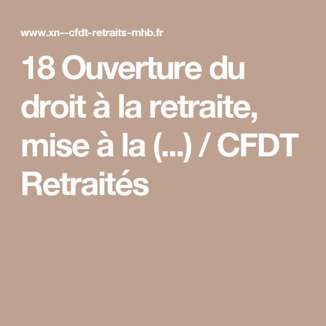 18 Ouverture du droit à la retraite, mise à la(...) / CFDT Retraités