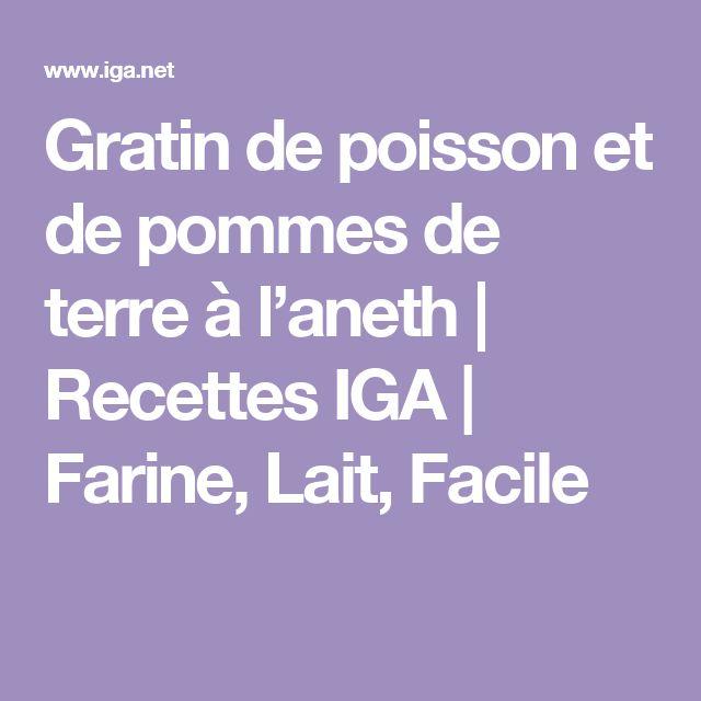 Gratin de poisson et de pommes de terre à l'aneth | Recettes IGA | Farine, Lait, Facile