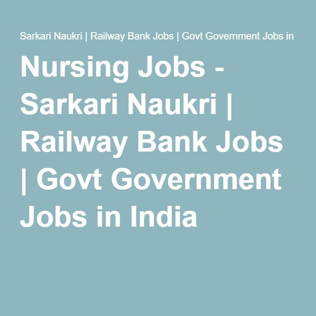 Nursing Jobs - Sarkari Naukri | Railway Bank Jobs | Govt Government Jobs in India