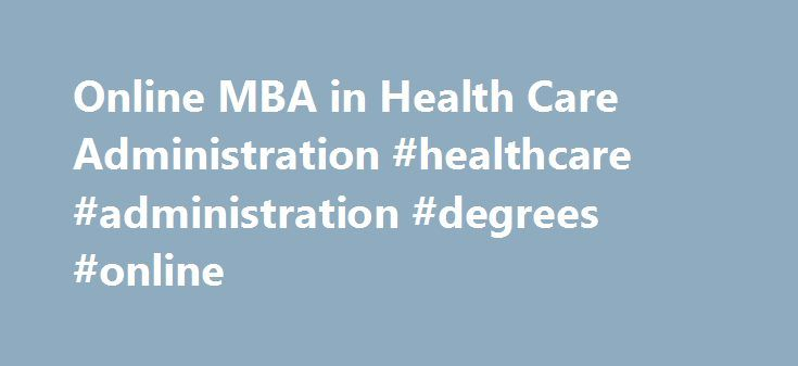 Online MBA in Health Care Administration #healthcare #administration #degrees #online http://botswana.remmont.com/online-mba-in-health-care-administration-healthcare-administration-degrees-online/  # Online MBA in Health Care Administration What is an MBA in Healthcare Administration? With high salaries and a job growth rate of 17%. it s not hard to see why so many people are seeking careers in the field of healthcare administration. Yet with growth comes competition and it can be tricky to…