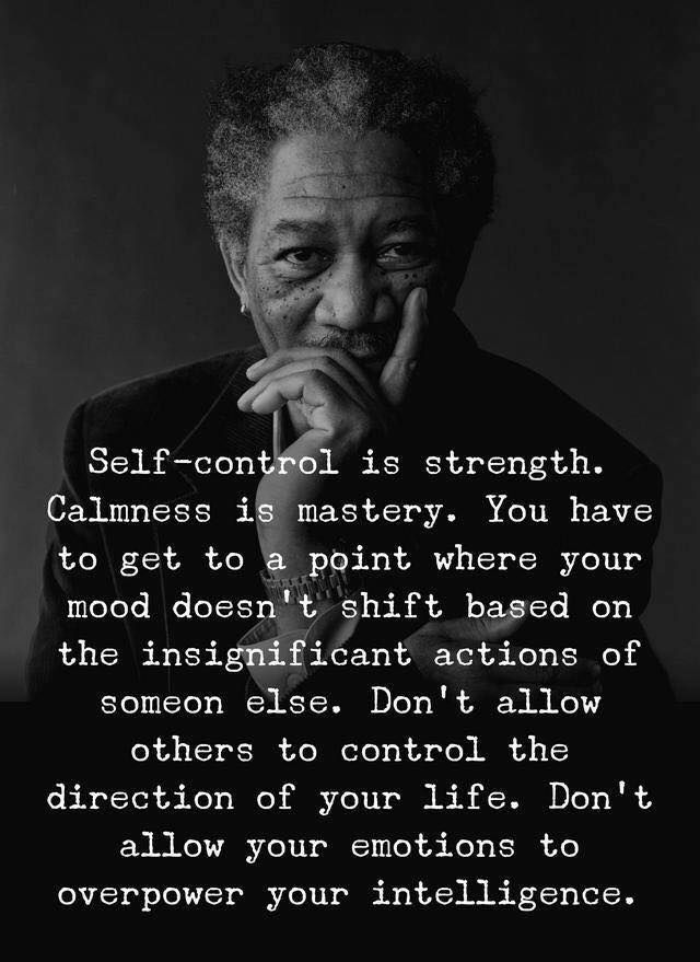 Image result for morgan freeman quotes self control is strength