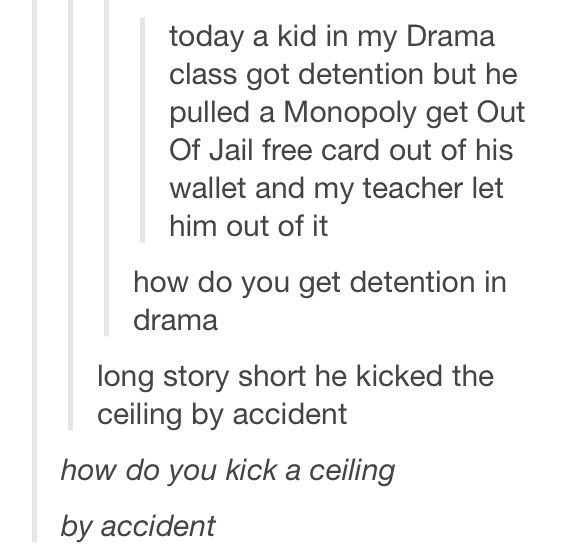 """""""How do you get detention in drama?"""" Obviously youve never seen HSM."""