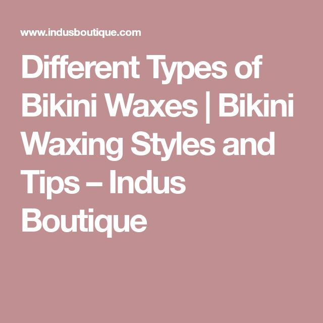 Different Types of Bikini Waxes | Bikini Waxing Styles and Tips – Indus Boutique