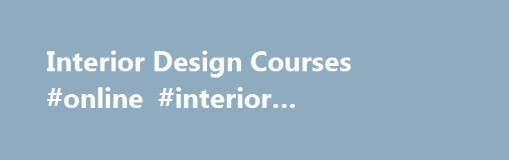 Interior Design Courses #online #interior #decoration #courses http://south-sudan.remmont.com/interior-design-courses-online-interior-decoration-courses/  # Interior Design Courses The quality of interior design courses at Inchbald is acknowledged throughout the interior design professions. Among our graduates are many 'first league' designers currently working in domestic or commercial interior design. Studying an interior design course at the Inchbald School of Design, whatever the level…