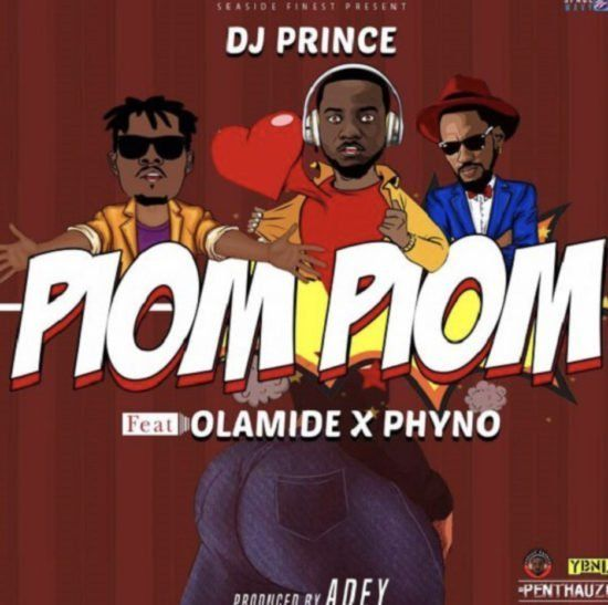 DJ Prince Piom Piom ft  Olamide Phyno | Celebrities in 2019