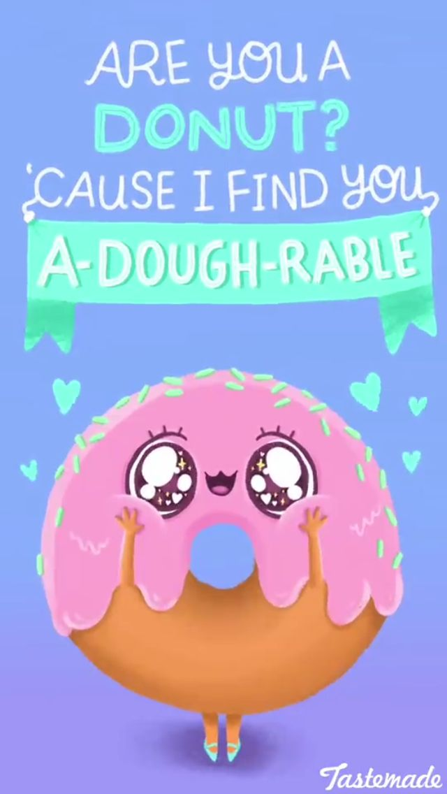 Are you a donut? Cause I find you, A-Dough Rable