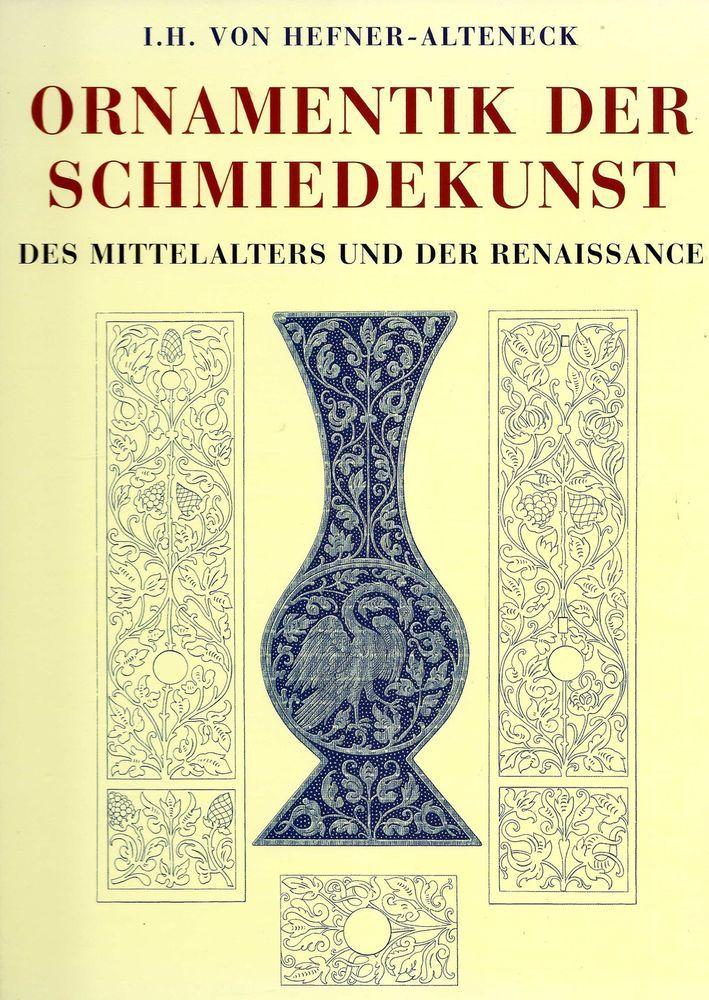 Ornamentik der Schmiedekunst des Mittelalters Renaissance * Hefner-Alteneck 2001