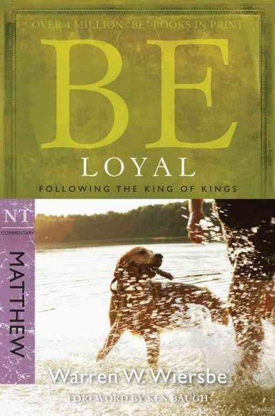 Be Loyal: Follow the King of Kings, NT Commentary: Matthew