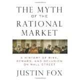The Myth of the Rational Market: A History of Risk, Reward, and Delusion on Wall Street (Hardcover)By Justin Fox
