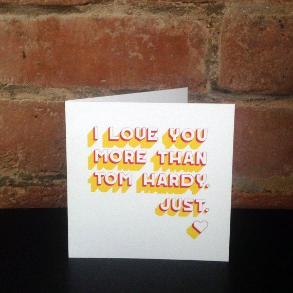 I LOVE YOU more than Tom Hardy. Just. by SHERWOODMADEUK on Etsy