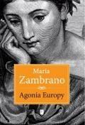 Agonia Europy / María Zambrano ; przeł. Maria Fogler. -- Warszawa :  Wydawnictwo Naukowe Scholar,  2014.