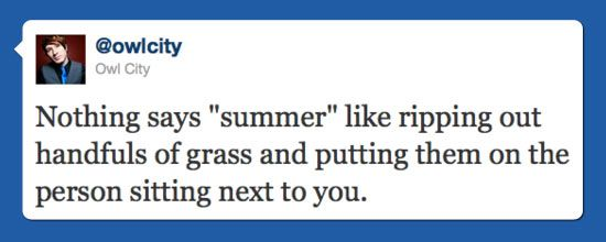 SO true. Hahaha, I have some pretty great summer memories of just sitting in the grass and talking with friends, and we all were just like, ripppping the grass out of the ground.