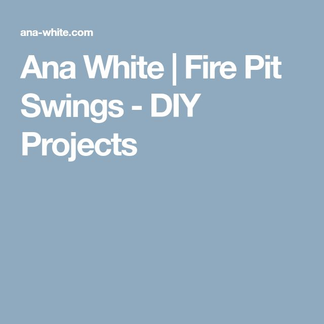 Ana White | Fire Pit Swings - DIY Projects