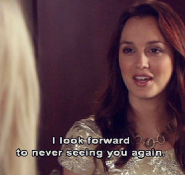 "Gossip Girl. Blair Waldorf. ""I look forward to never seeing you again."""