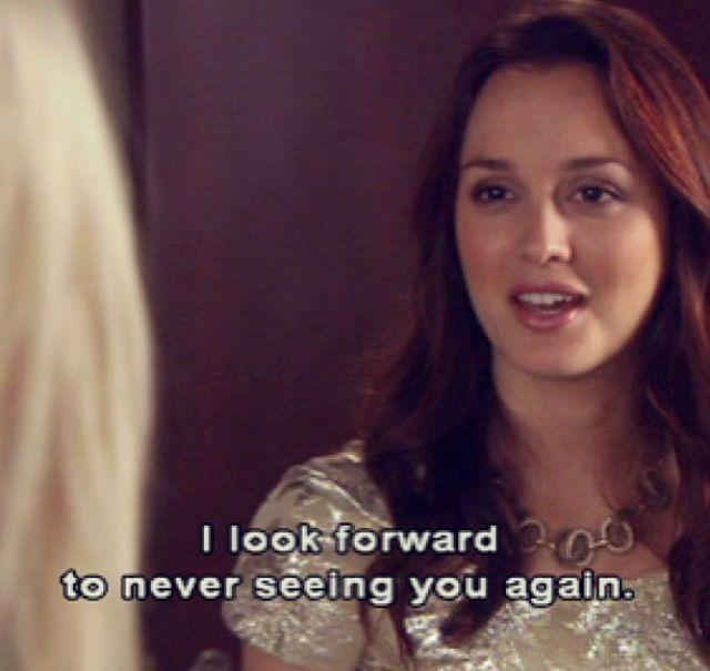 "Gossip Girl. Blair Waldorf. ""I look forward to never seeing you again."""