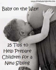 Baby on the Way! 25 Tips to Help Prepare Children for a New Sibling <3 www.littleheartsbooks.com