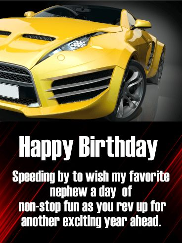 Have Non-Stop Fun! Happy Birthday Card for Nephew: This shiny red sports car will have a special nephew revved up for the year ahead! If you're looking to make his celebration even more memorable, this card is a great pick, whether you're going along for the ride or sending your best wishes from miles away.
