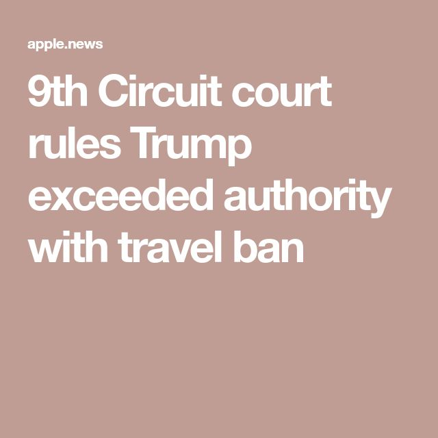 9th Circuit court rules Trump exceeded authority with travel ban