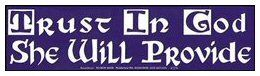 Bumper Sticker - Trust in God, She Will Provide | The Magickal Cat Online Pagan/Wiccan Shop