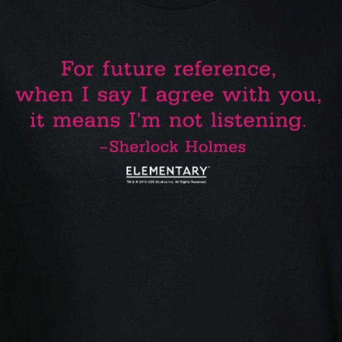 Elementary Not Listening Sherlock Quote T-Shirt