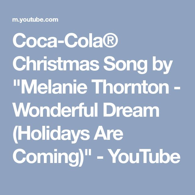 "Coca-Cola® Christmas Song by ""Melanie Thornton - Wonderful Dream (Holidays Are Coming)"" - YouTube"