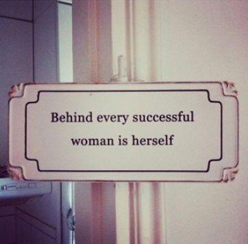 """Behind every successful woman is herself."" (via Lauren Conrad)"