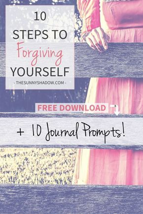 10 Steps to Forgiving Yourself + Free Download: 10 Journal Prompts -by theSUNNYshadow.com