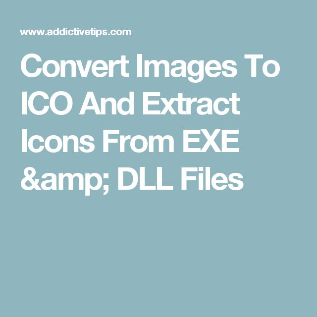 Convert Images To ICO And Extract Icons From EXE & DLL Files