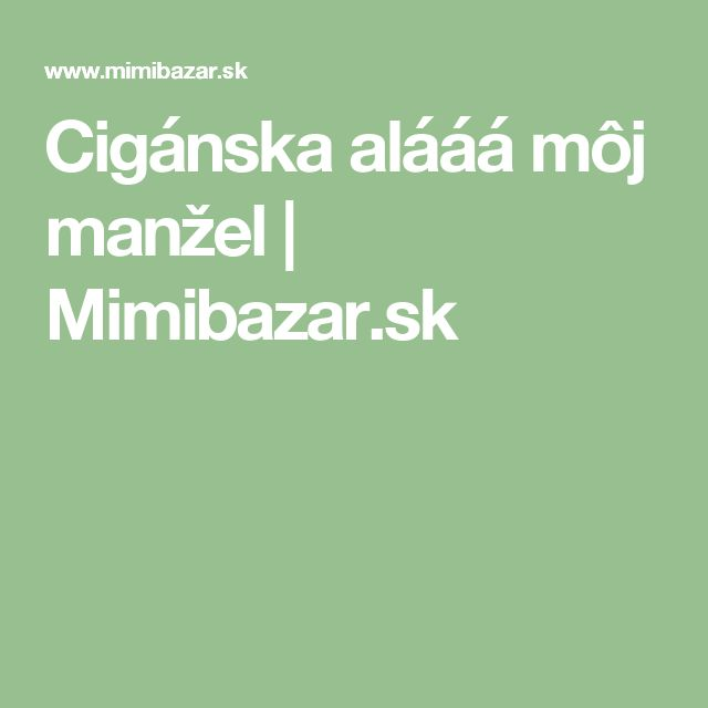 Cigánska alááá môj manžel | Mimibazar.sk