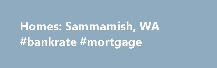 Homes: Sammamish, WA #bankrate #mortgage http://mortgages.remmont.com/homes-sammamish-wa-bankrate-mortgage/  #sammamish mortgage # Why use Zillow? Zillow helps you find the newest Sammamish real estate listings. By analyzing information on thousands of single family homes for sale in Sammamish, Washington and across the United States, we calculate home values (Zestimates) … Continue reading →