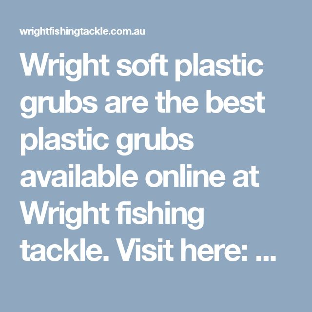Wright soft plastic grubs are the best plastic grubs available online at Wright fishing tackle.   Visit here: http://wrightfishingtackle.com.au/