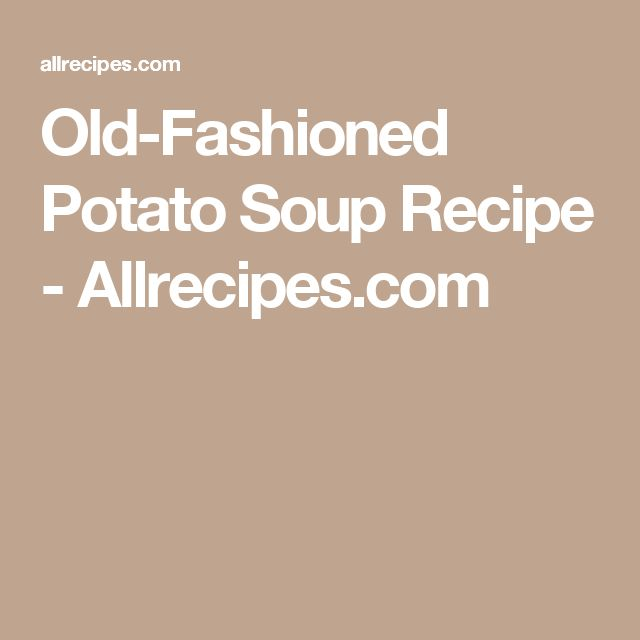 Old-Fashioned Potato Soup Recipe - Allrecipes.com