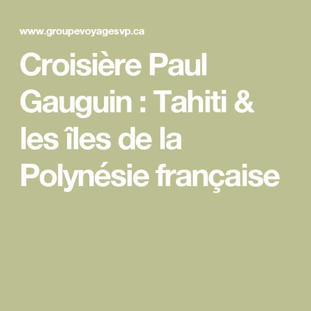 Croisière Paul Gauguin : Tahiti & les îles de la Polynésie française