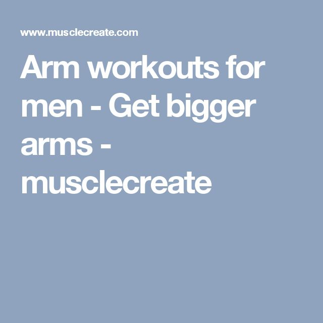 Arm workouts for men - Get bigger arms - musclecreate
