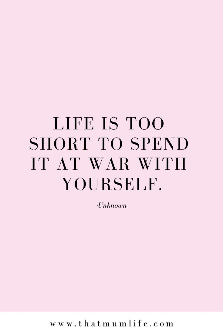 Life Is Too Short To Spend It At War With Yourself Positive Quotes Words Inspirational Quotes
