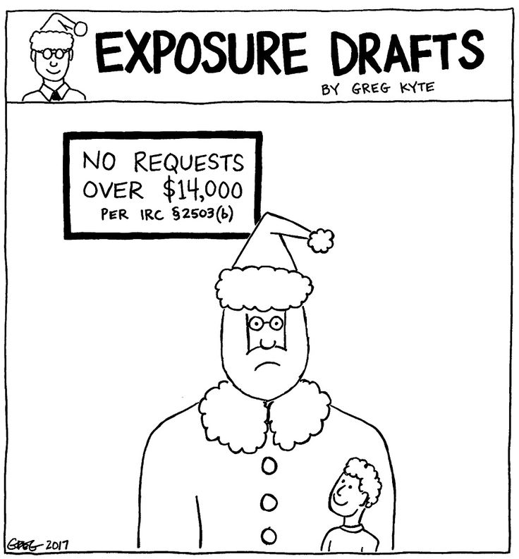 Exposure Drafts: All I Want for Christmas Is the Maximum Allowed Under the Gift Tax Exclusion  Exposure Drafts appears every other Wednesday. Send your accounting cartoon suggestions to editor@goingconcern.com and follow Greg Kyte on Twitter .  The post Exposure Drafts: All I Want for Christmas Is the Maximum Allowed Under the Gift Tax Exclusion appeared first on Going Concern .  http://back.ly/2x2d8