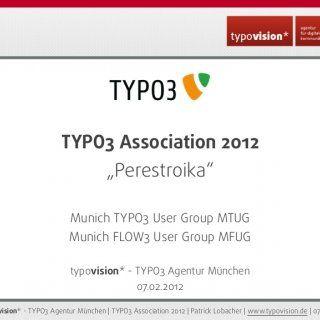 """TYPO3 Association 2012 """"Perestroika"""" Munich TYPO3 User Group MTUG Munich FLOW3 User Group MFUG typovision* - TYPO3 Agentur München 07.02012(c) 2012 - typo. http://slidehot.com/resources/die-typo3-association-2012-mtug-patrick-lobacher.25251/"""