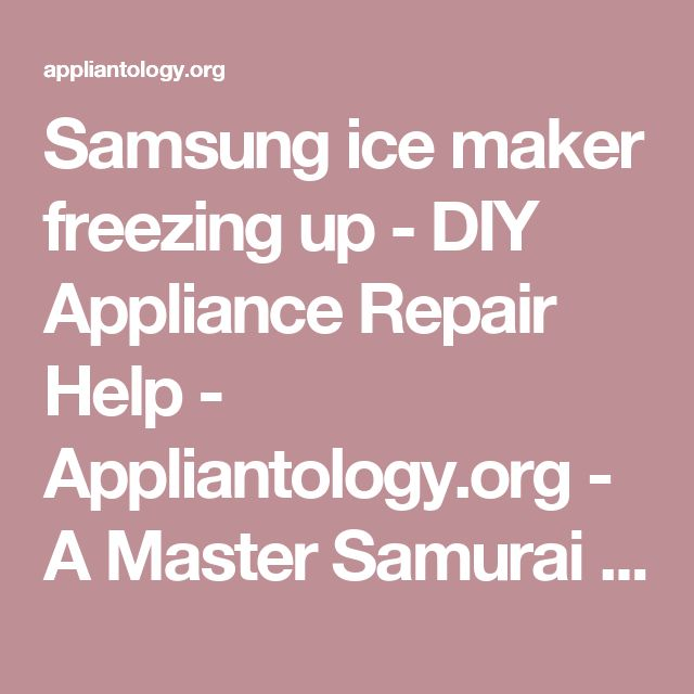 Samsung ice maker freezing up - DIY Appliance Repair Help - Appliantology.org - A Master Samurai Tech Appliance Repair Dojo